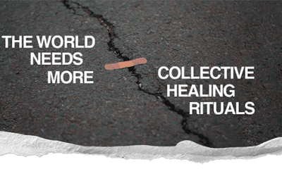 The world needs more collective healing rituals