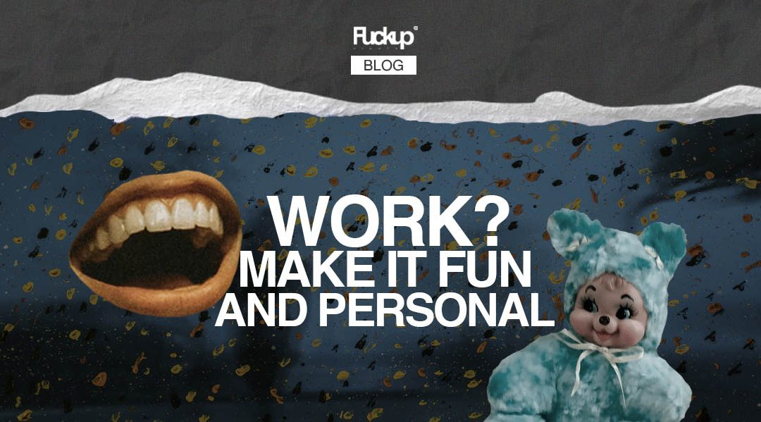 Work? Make it FUN and personal