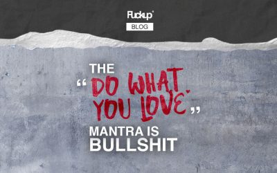 """The """"Do what you love"""" mantra is bullshit"""